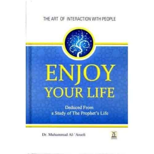Enjoy Your Life by Dr. Muhammad Al-'Areefi
