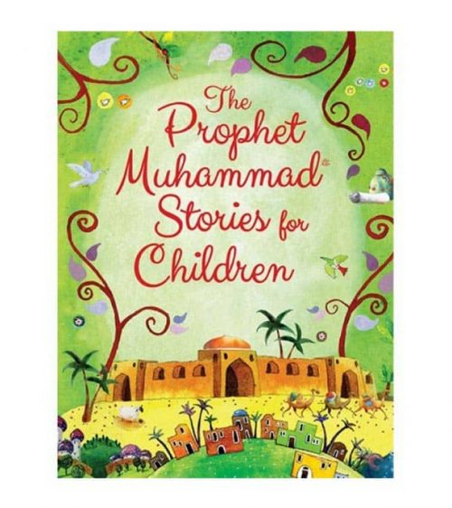 The Prophet Muhammad Stories for Children by Saniyasnain Khan