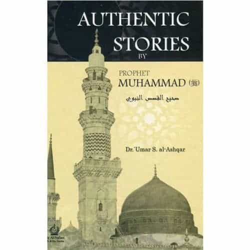 Authentic Stories By Prophet Muhammad Written by Umar S. Al-Ashqar