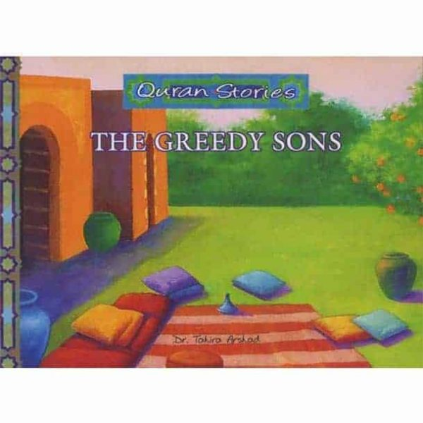 Quran Stories: The Greedy Sons by Dr. Tahira Arshad