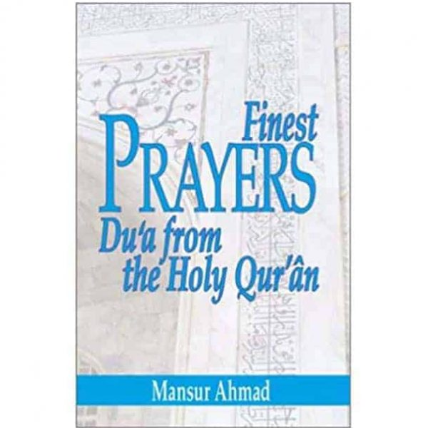 Finest Prayers: Du'a from the Holy Qur'an By Mansur Ahmad